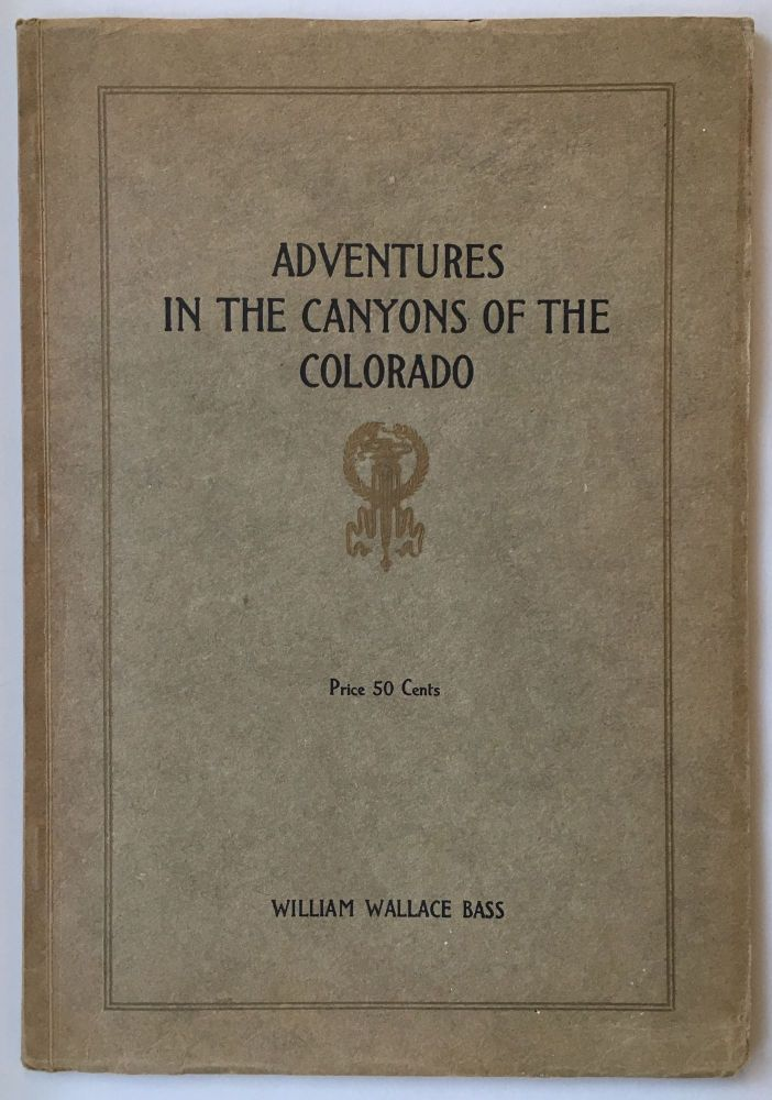 Adventures in the Canyons of the Colorado by Two of the Earliest Explorers, James White and W.W. Hawkins with Introduction and Notes by William Wallace Bass. William Wallace Bass.