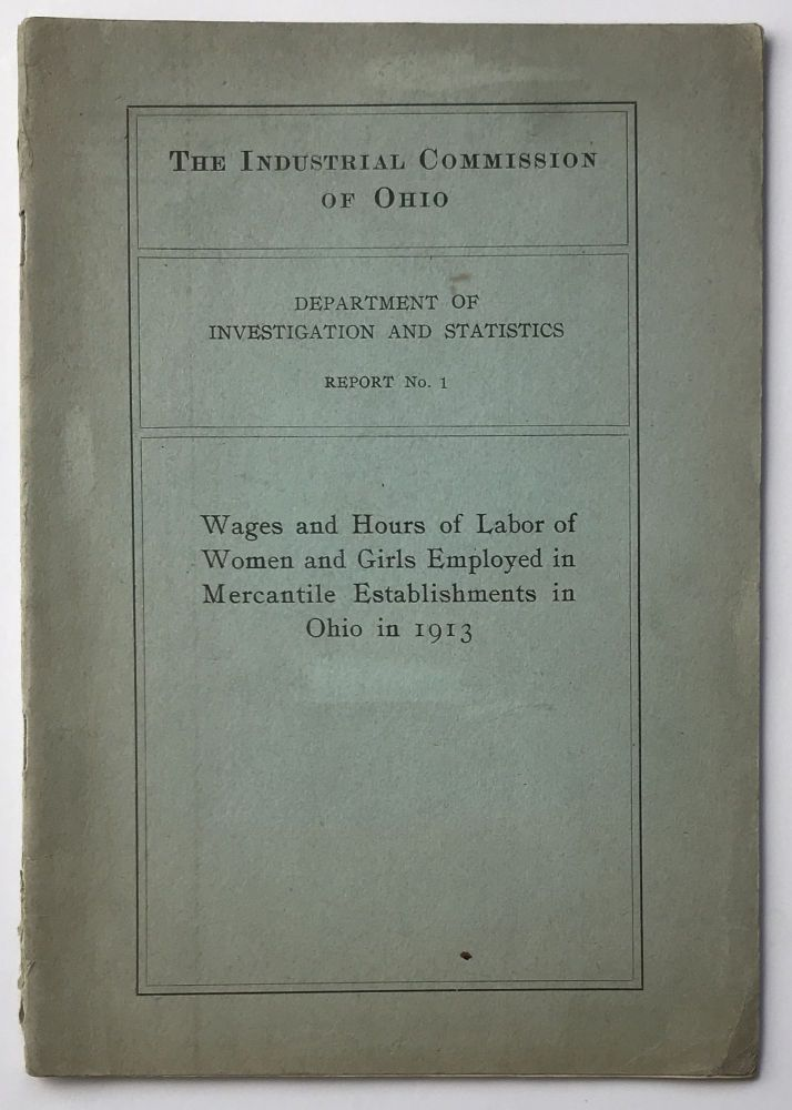 Wages and Hours of Girls Employed in Mercantile Establishments in Ohio in 1913. Women, Industrial Commission of Ohio.