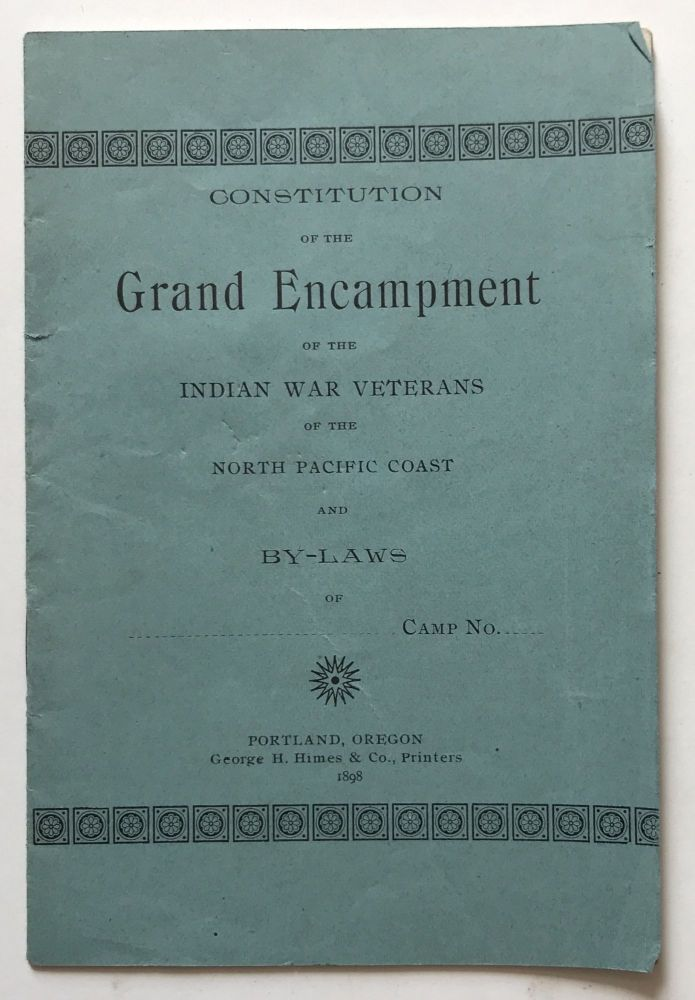 Constitution of the Grand Encampment of the Indian War Veterans of the North Pacific Coast and By-Laws of. Indian War Veterans of the North Pacific Coast.