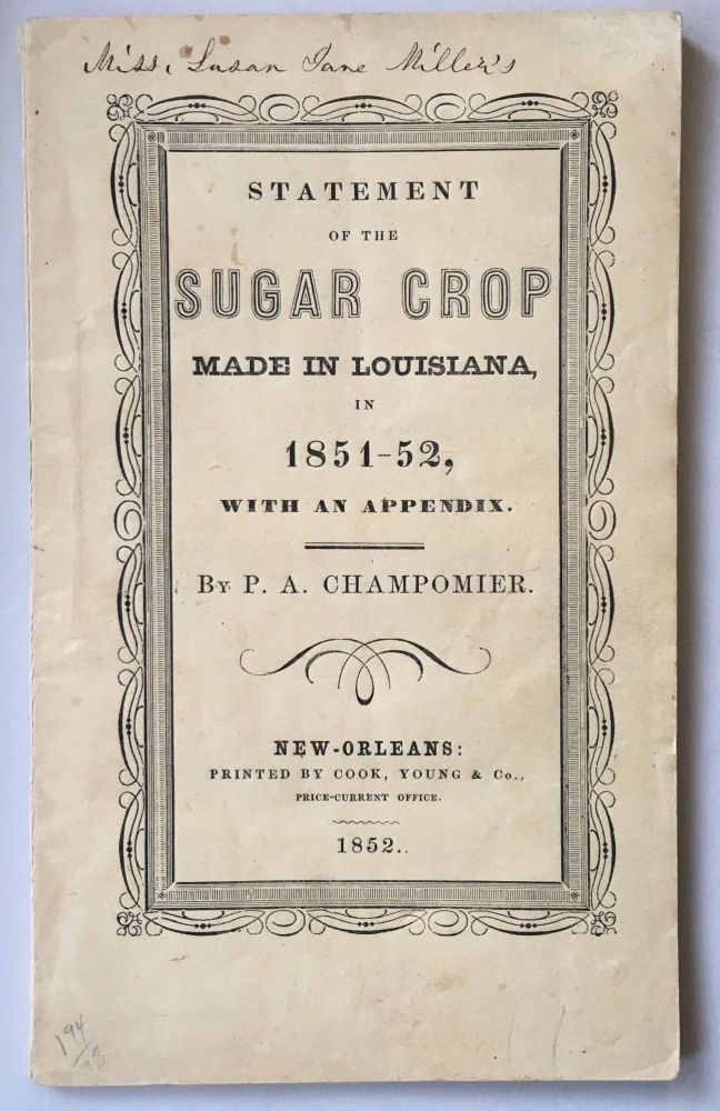 Statement of the Sugar Crop Made in Louisiana, in 1851-52, with an Appendix. P. A. Champomier.