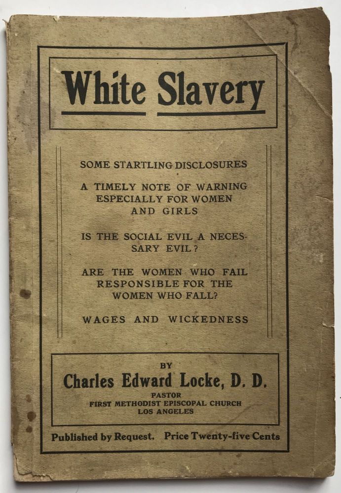 White Slavery. Some Startling Disclosures. A Timely Note of Warning, Especially to Women and Girls. Charles Edward Locke.