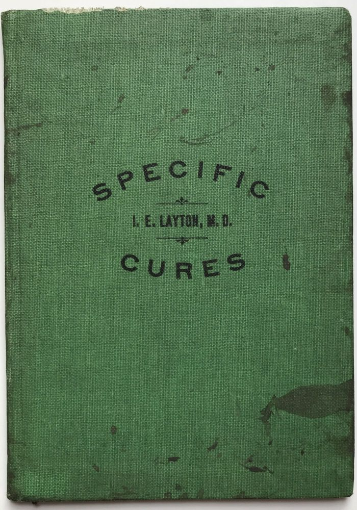 Specific Cures or Rare Reliable Remedies. I. E. Layton.