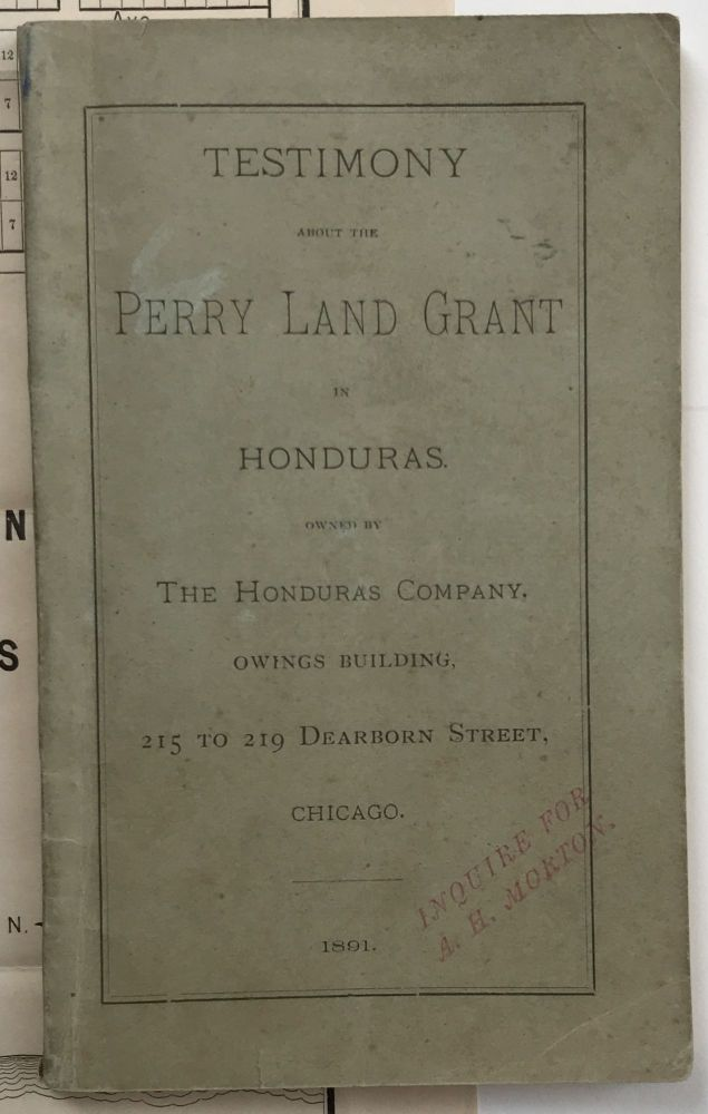Testimony about the Perry Land Grant in Honduras Owned by the Honduras Company, Owings Building, 215 to 219 Dearborn Street, Chicago. Honduras Company.