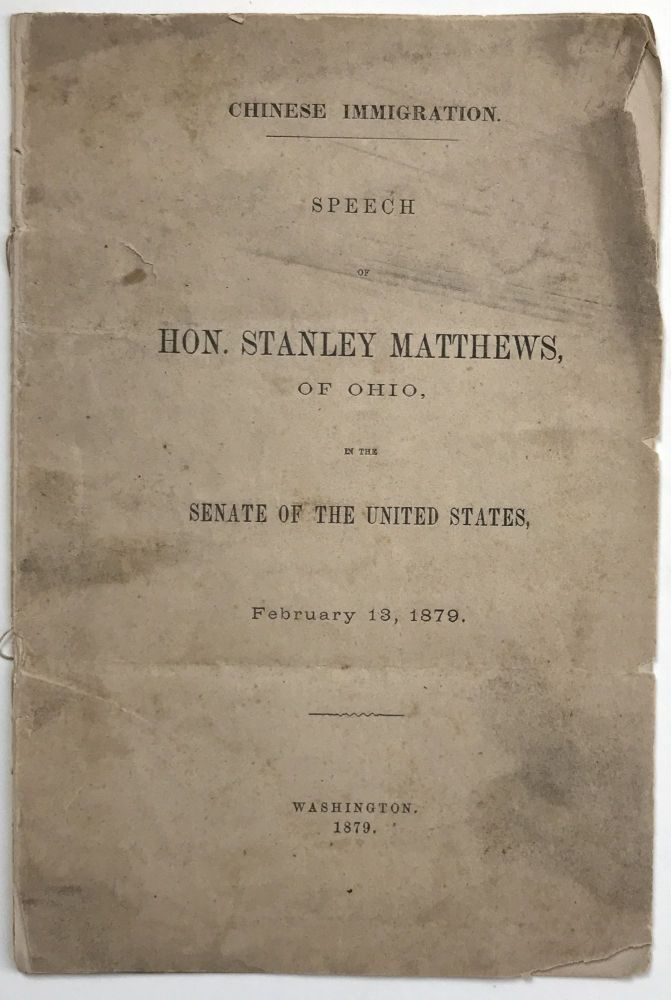 Chinese Immigration. Speech by Hon. Stanley Matthews, of Ohio, in the Senate of the United States, February 13, 1879. Stanley Matthews.