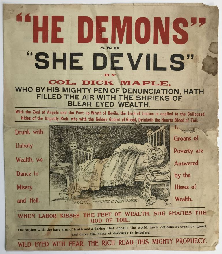 """He Demons"" and ""She Devils"" by Col. Dick Maple, Who by His Mighty Pen of Denunciation, Hath Filled the Air with the Shrieks of Blear Eyes Wealth [caption title]. Dick Maple."