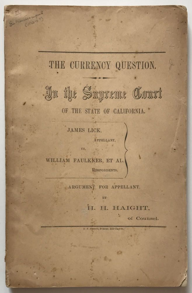 The Currency Question. In the Supreme Court of the State of California [cover title]. Henry H. Haight.