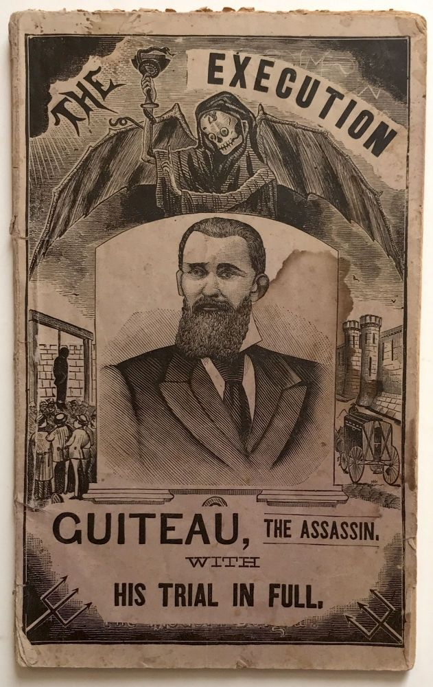 The Life, Great Trial, and Execution of Charles Jules Guiteau, the Assassin of Our Lamented President, James Abram Garfield. A Full Account. James Garfield.