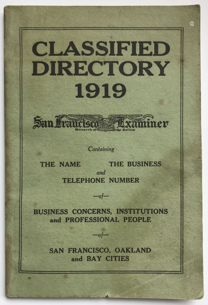 Classified Directory 1919. Containing the Name, the Business, and Telephone Number of Business Concerns, Institutions and Professional People of San Francisco, Oakland and Bay Cities. California, Directories.