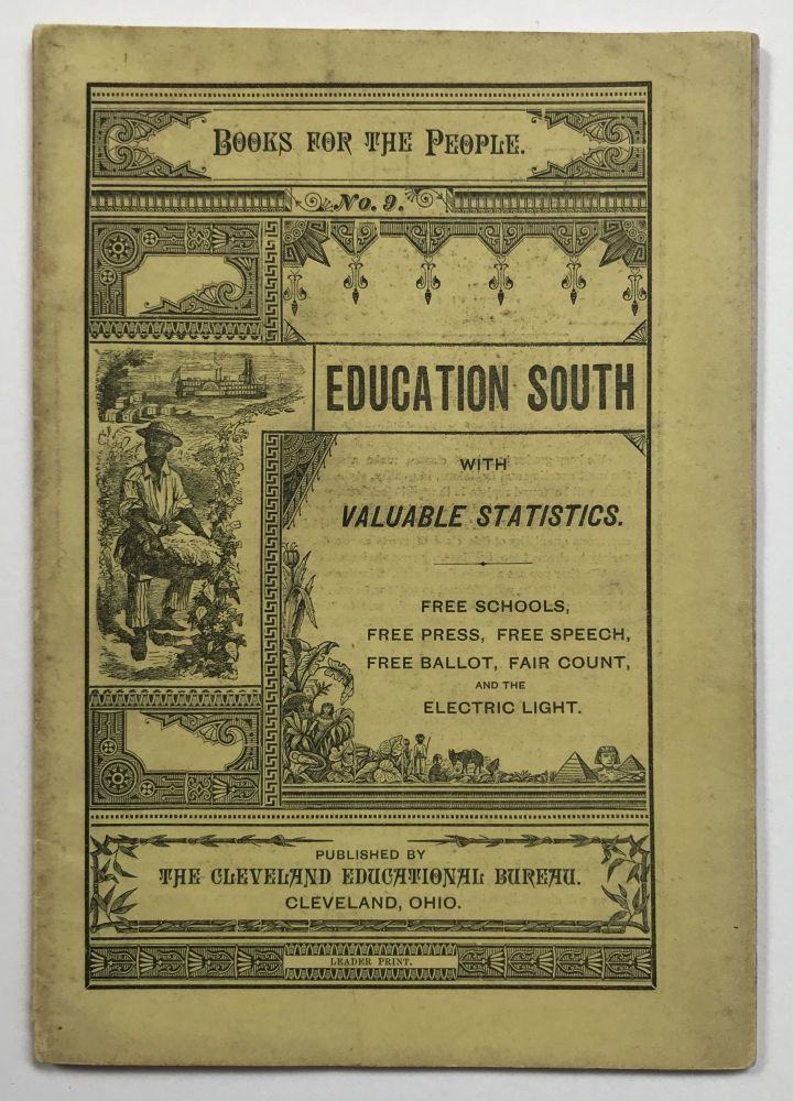 Education South. With Valuable Statistics. Free School, Free Press, Free Speech, Free Ballot, Fair Count, and the Electric Light [cover title]. African-Americana.