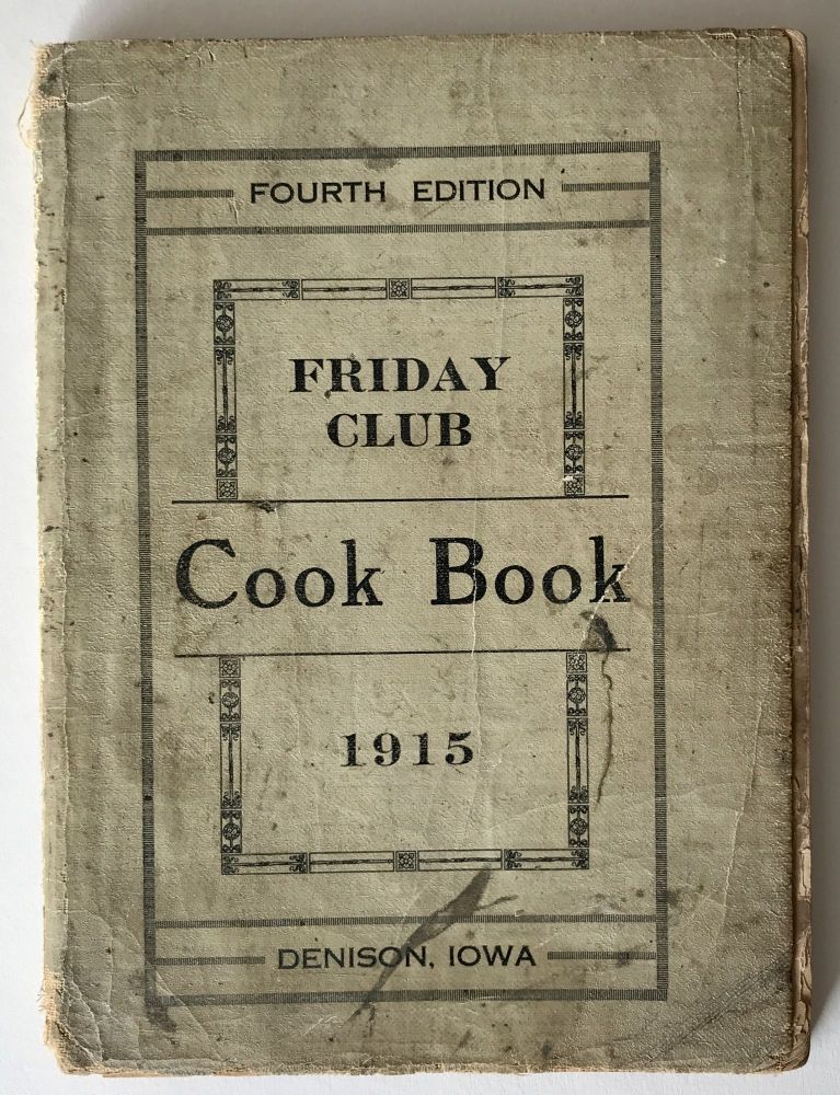 Friday Club Cook Book 1915. Iowa, Cook Books.