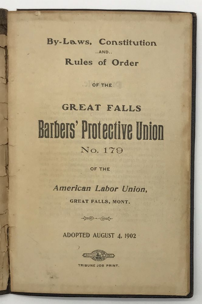 By-Laws, Constitution and Rules of Order of the Great Falls Barbers' Protective Union No. 179 of the American Labor Union, Great Falls, Mont. Montana, Labor.