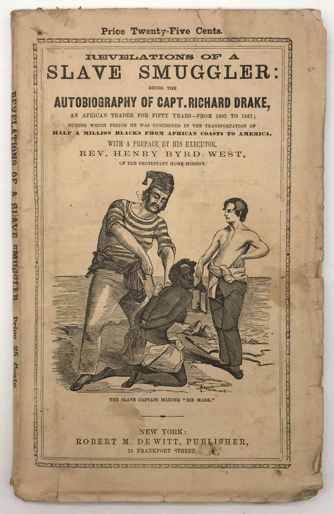 Revelations of a Slave Smuggler: Being the Autobiography of Capt. Rich'd Drake, an African Trader for Fifty Years. Richard Drake.