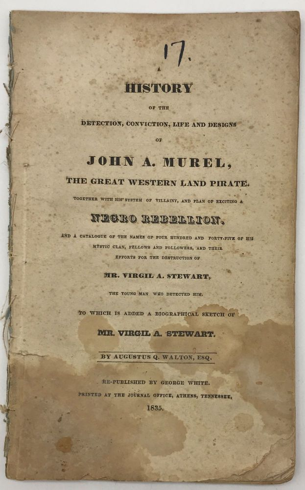 A History of the Detection, Conviction, Life and Designs of John A. Murel, the Great Western Land Pirate. Together with His System of Villainy, and a Plan of Exciting a Negro Rebellion. Augustus Q. Walton.