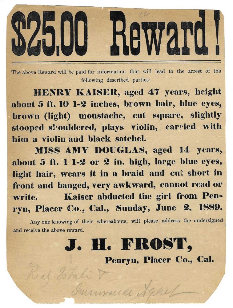 $25.00 Reward! The Above Reward Will Be Paid for Information That Will Lead to the Arrest of the Following Described Parties: Henry Kaiser, Aged 47 Years...Miss Amy Douglas, Aged 14 Years [caption title and part of text]. California, Crime.
