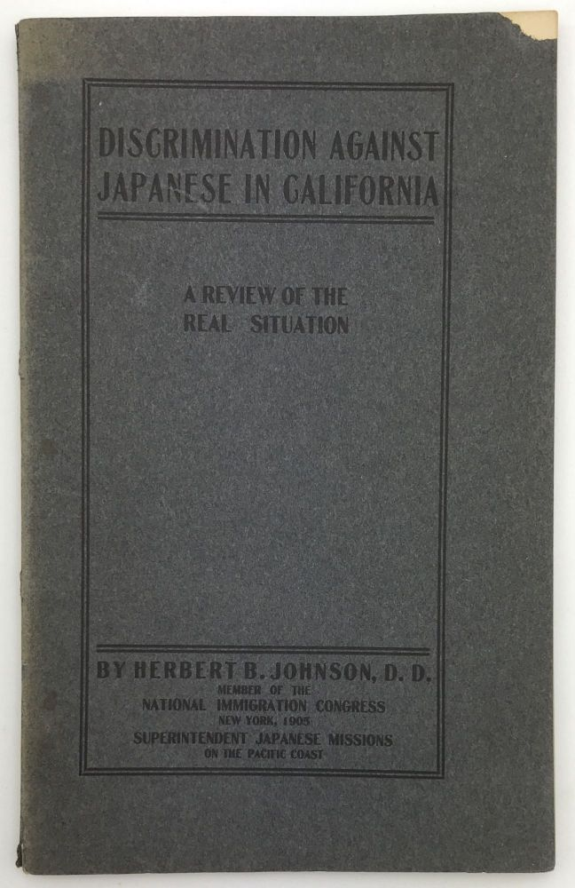 Discrimination Against Japanese in California. A Review of the Real Situation. Herbert B. Johnson.