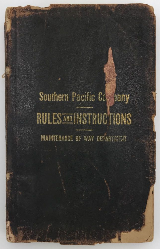 Rules and Instructions for the Government of Employés of the Maintenance of Way Department Adopted by the Southern Pacific Company. Southern Pacific Railroad.