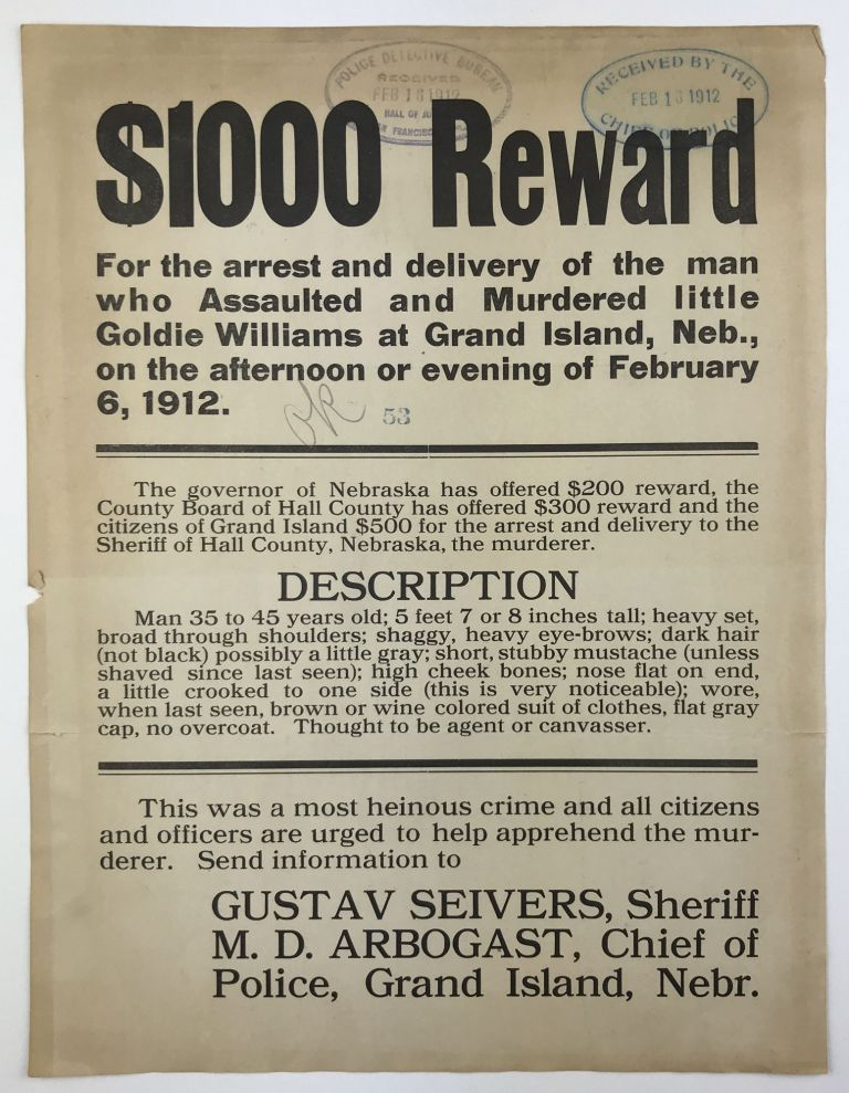 $1000 Reward for the Arrest and Delivery of the Man Who Assaulted and Murdered Little Goldie Williams at Grand Island, Neb., on the Afternoon or Evening of February 6, 1912 [caption title]. Nebraska, Murder.