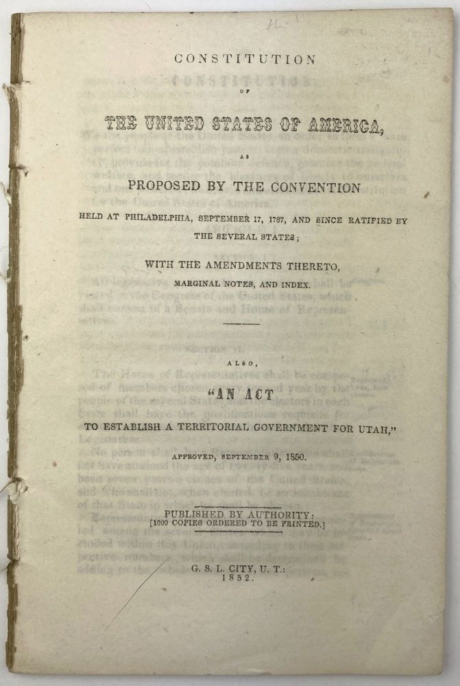 """Constitution of the United States of America, as Proposed by the Convention Held at Philadelphia, September 17, 1787...Also, """"An Act to Establish a Territorial Government for Utah,"""" Approved, September 9, 1850. Utah, Mormons."""