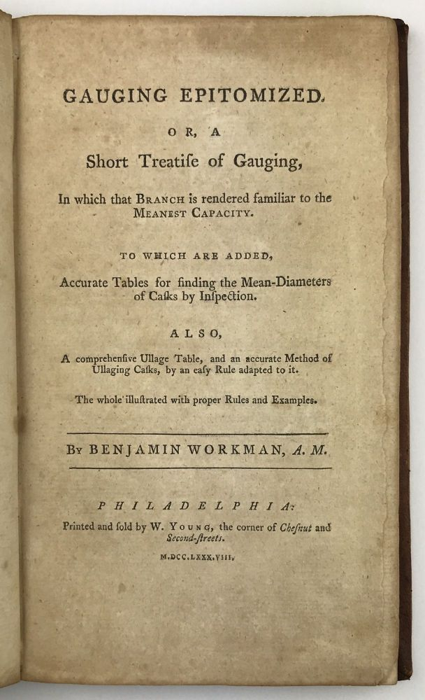 Gauging Epitomized. Or, a Short Treatise of Gauging, in Which That Branch Is Rendered Familiar to the Meanest Capacity. Benjamin Workman.