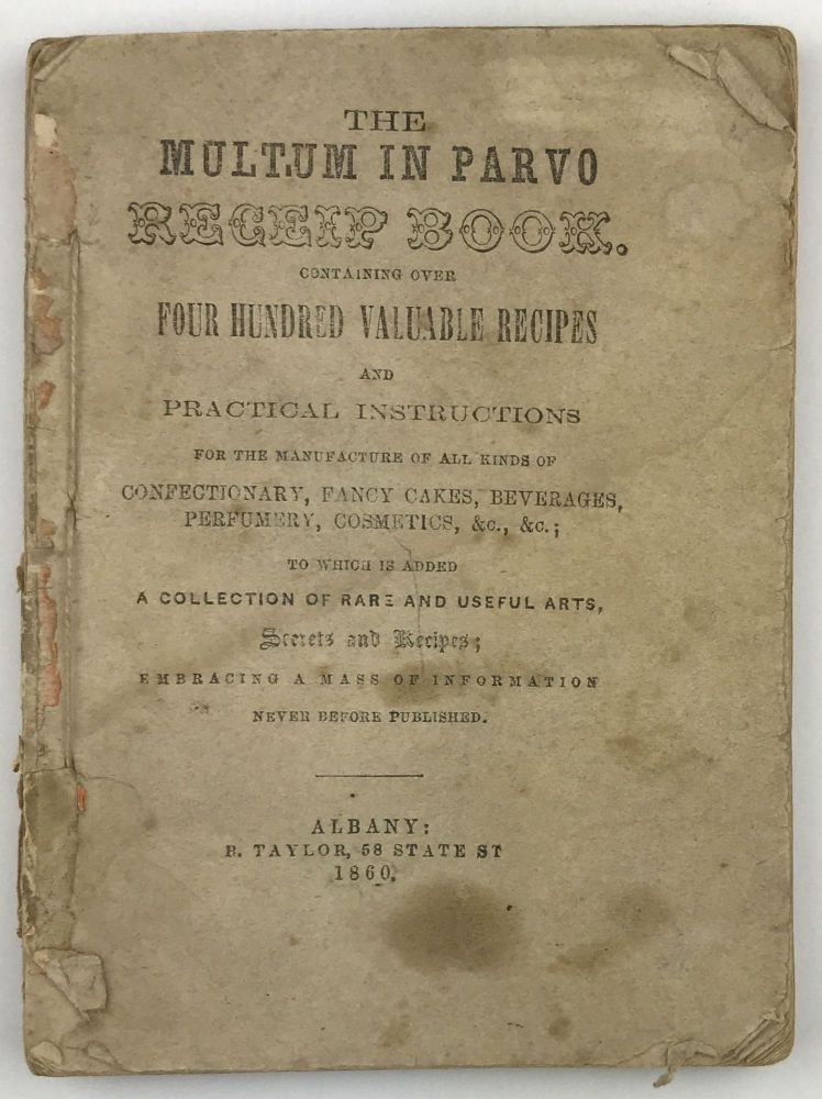 The Multum in Parvo Receip Book. Containing over Four Hundred Valuable Recipes and Practical Instructions for the Manufacture of All Kinds of Confectionary, Fancy Cakes, Beverages, Perfumery, Cosmetics, &c., &c. Cook Books, W. Morey, New York.