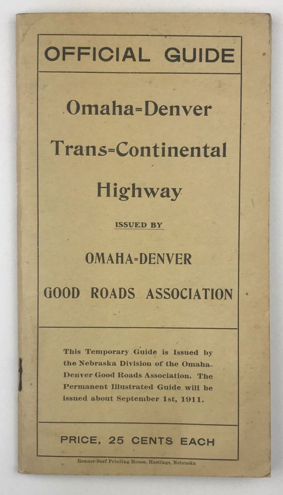 Official Guide. Omaha-Denver Trans-Continental Highway Issued by Omaha-Denver Good Roads Association. Nebraska, Omaha-Denver Good Roads Association.