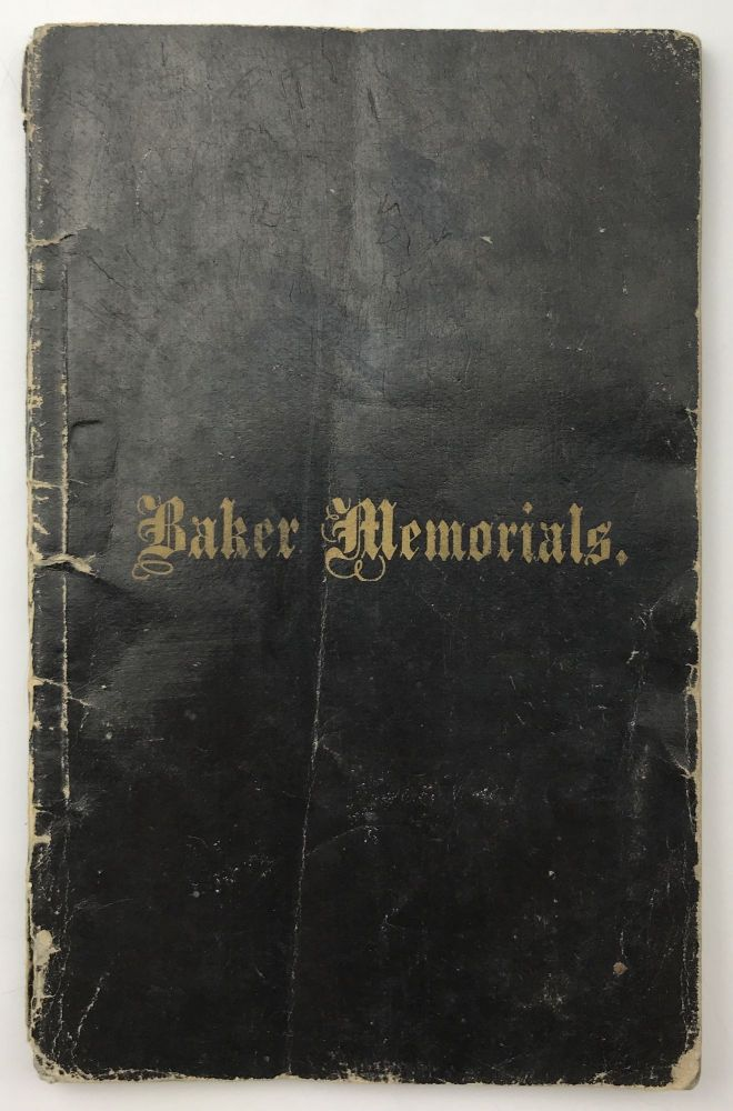 Baker Memorials, Consisting of a Memoir, Funeral Sermon, and Dirge, to the Memory of the Late Col. E.D. Baker. Compiled and Published by the California Regiment and Most Respectfully Dedicated to Those Who Loved Him. Edward D. Baker, Civil War.
