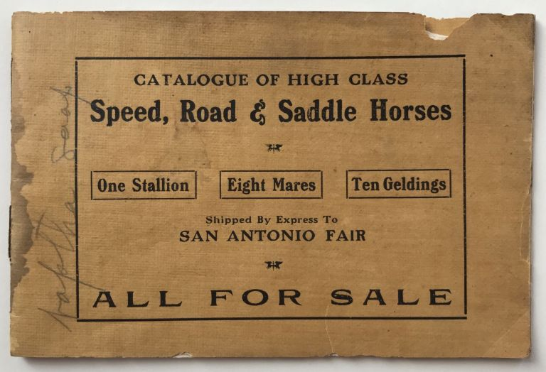 Catalogue of High Class Speed, Road & Saddle Horses...Shipped by Express to San Antonio Fair. All for Sale [cover title]. Horses, Livestock.