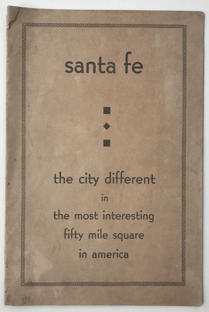 Santa Fe the City Different in the Most Interesting Fifty Mile Square in America [cover title]. New Mexico.