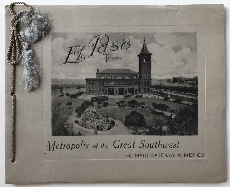 El Paso, Texas. Metropolis of the Great Southwest and Main Gateway to Mexico [cover title]. Texas.