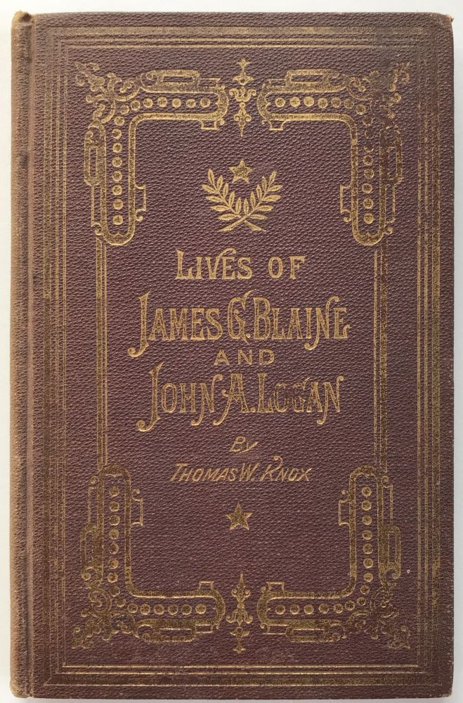 The Lives of James G. Blaine and John A. Logan. Republican Presidential Candidates of 1884. Salesman's Sample, Thomas W. Knox.