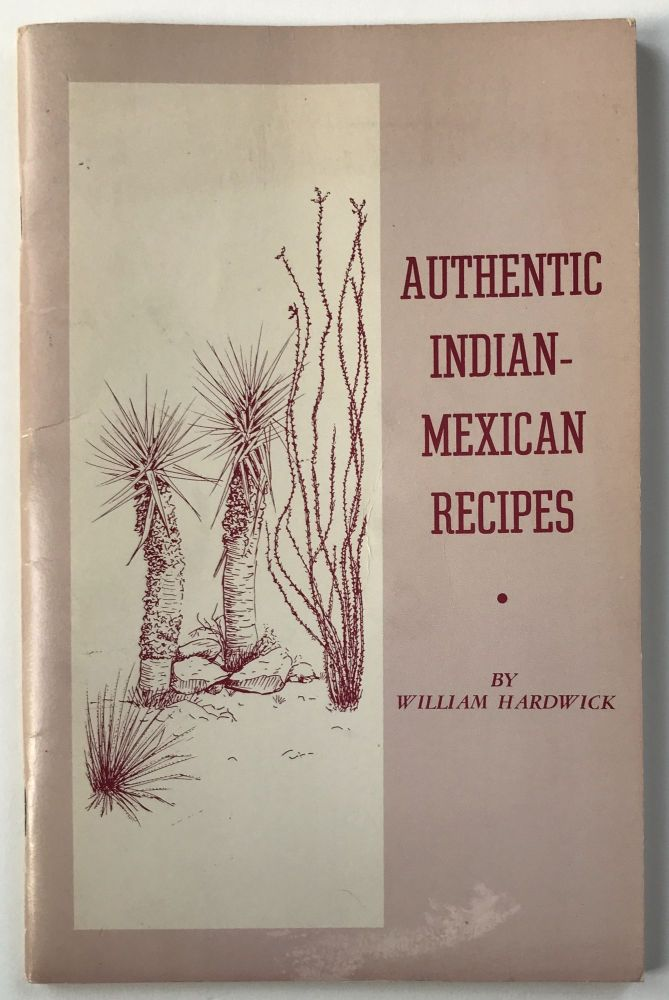 Authentic Indian-Mexican Recipes. Cook Books, William Hardwick, Texas.