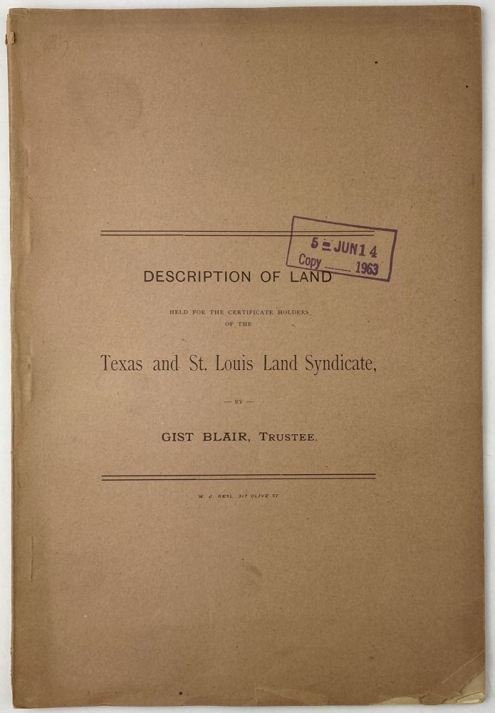 Description of Land Held for the Certificate Holders of the Texas and St. Louis Land Syndicate [cover title]. Gist Blair.