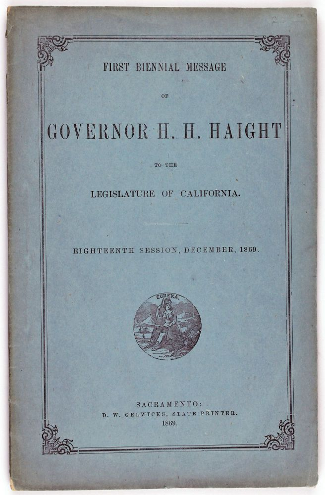 First Biennial Message of H.H. Haight, Governor of the State of California to the Legislature. Eighteenth Session, December, 1869. Henry H. Haight.
