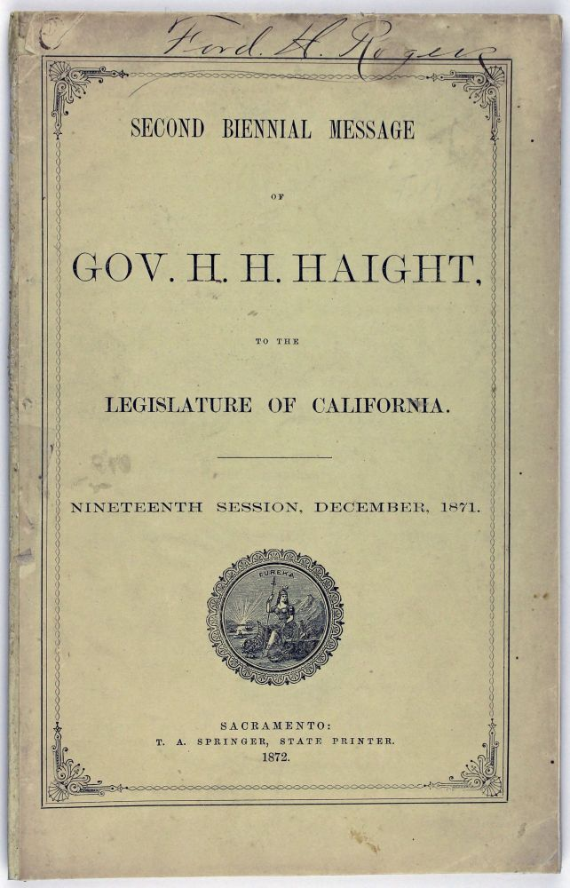 Second Biennial Message of Gov. H.H. Haight, to the Legislature of California. Nineteenth Session, December, 1871. Henry H. Haight.