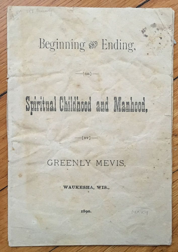 Beginning and Ending, or, Spiritual Childhood and Manhood. Greenly Mevis.