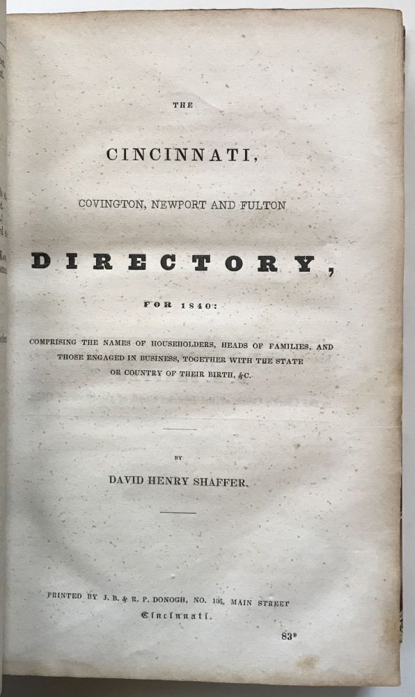 The Cincinnati, Covington, Newport and Fulton Directory, for 1840: Comprising the Names of Households, Heads of Families, and Those Engaged in Business, Together with the State or Country of Their Birth, &c. Ohio, David Henry Shaffer.