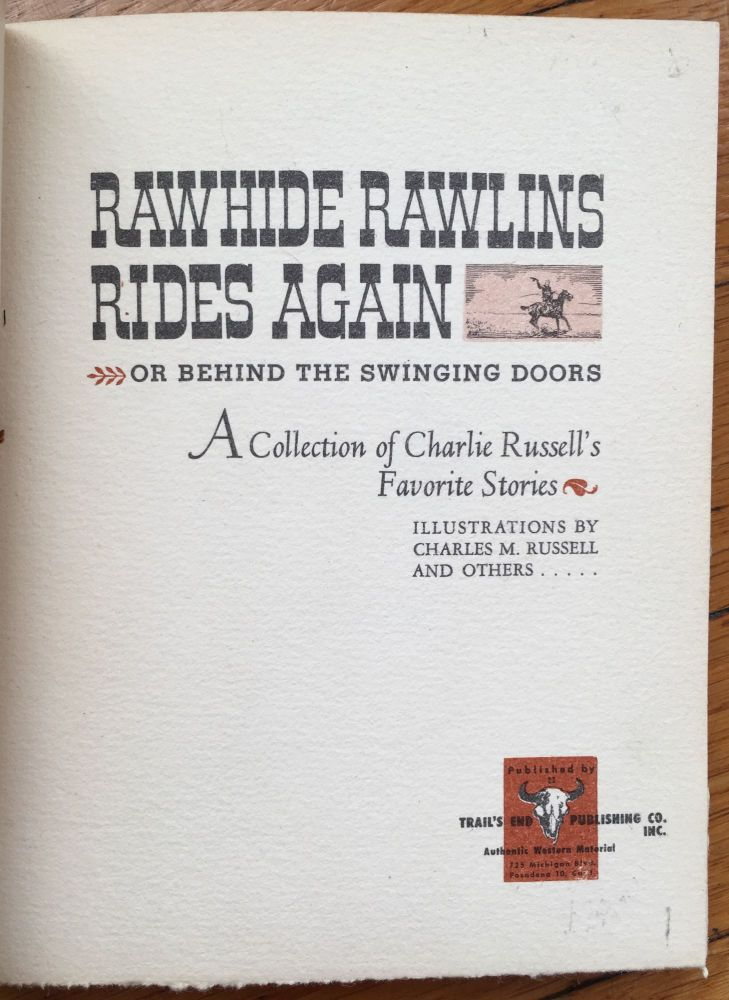 Rawhide Rawlins Rides Again, or, Behind the Swinging Doors. A Collection of Charlie Russell's Favorite Stories. Charles Russell.
