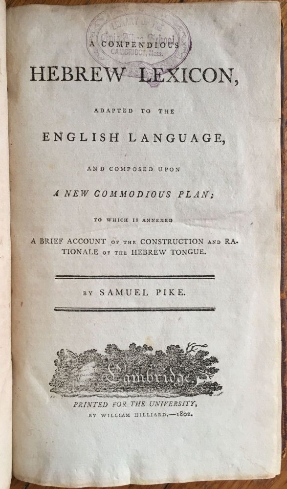 A Compendious Hebrew Lexicon, Adapted to the English Language, and Composed upon a New Commodious Plan. Samuel Pike.