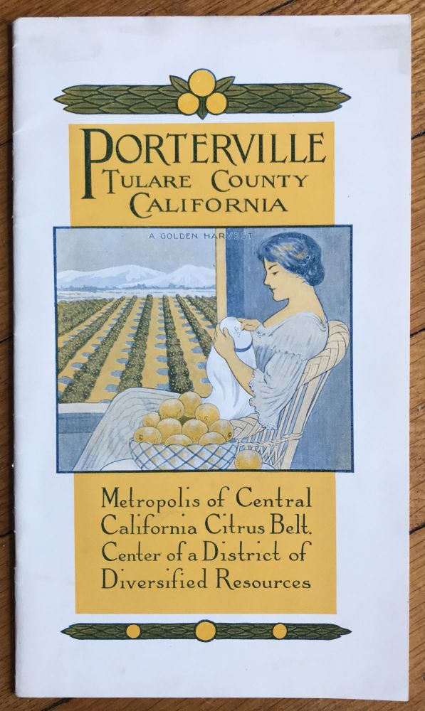 Porterville. Tulare County, California. Metropolis of Central California Citrus Belt; Center of a District of Diversified Resources. California, Promotional Literature.
