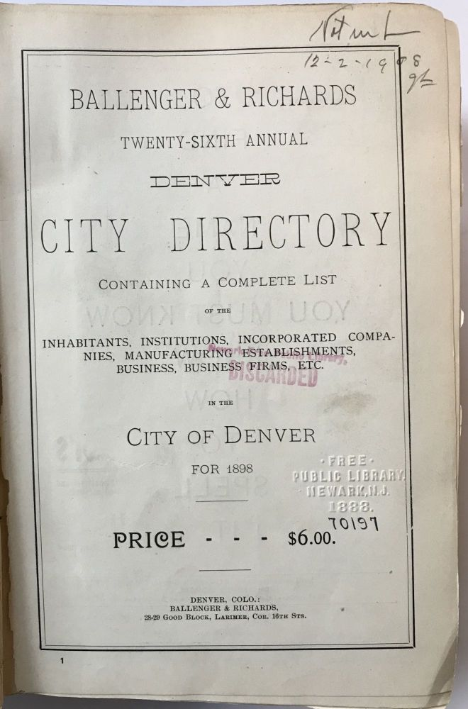 Ballenger & Richards Twenty-sixth Annual Denver City Directory Containing a Complete List of the Inhabitants, Institutions, Incorporated Companies, Manufacturing Establishments, Business, Business Firms, Etc. in the City of Denver for 1898. Colorado.