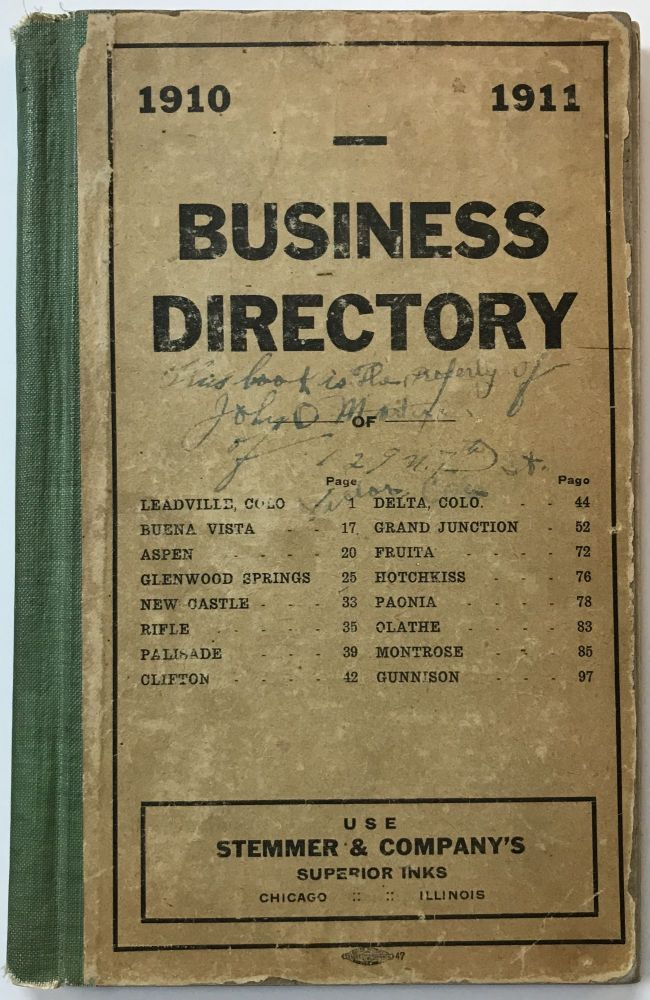 1910 - 1911 Business Directory of Leadville, Colo; Buena Vista; Aspen; Glenwood Springs; New Castle; Rifle; Pallisade; Clifton; Delta, Colo.; Grad Junction; Fruita; Hotchkiss; Paonia; Olathe; Montrose; Gunnison [cover title]. Colorado.