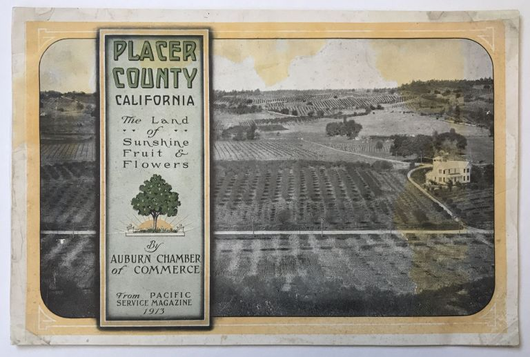 Placer County, California. The Land of Sunshine, Fruit & Flowers [cover title]. California.