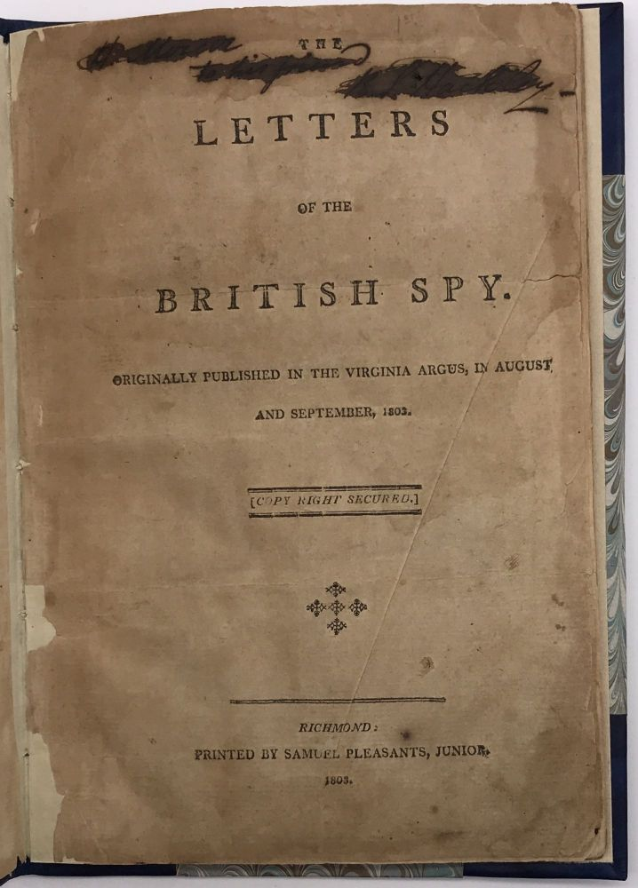 The Letters of the British Spy. Originally Published in the Virginia Argus, in August and September, 1803. William Wirt.