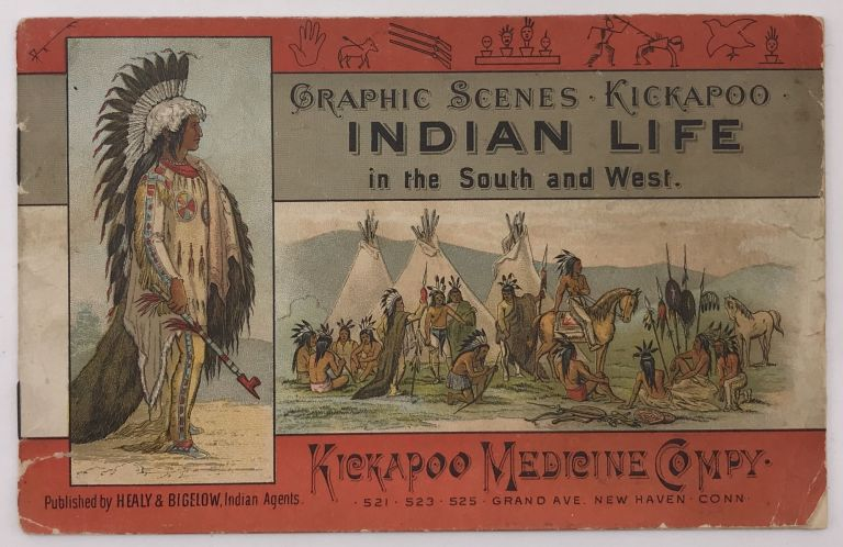 Graphic Scenes - Kickapoo Indian Life in the South and West [cover title]. Kickapoo Medicine Company.
