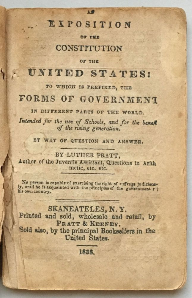 An Exposition of the Constitution of the United States: To Which Is Prefixed, the Forms of Government in Different Parts of the World. Luther Pratt.