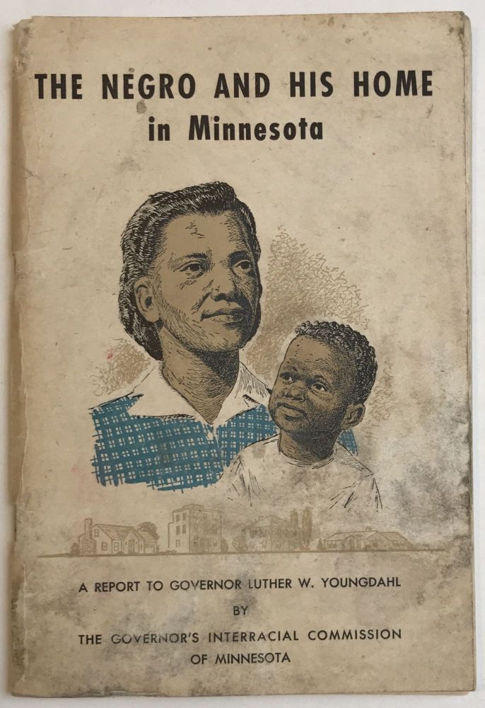 The Negro and His Home in Minnesota. A Report to Governor Luther W. Youngdahl of Minnesota by the Governor's Interracial Commission. African-Americana.