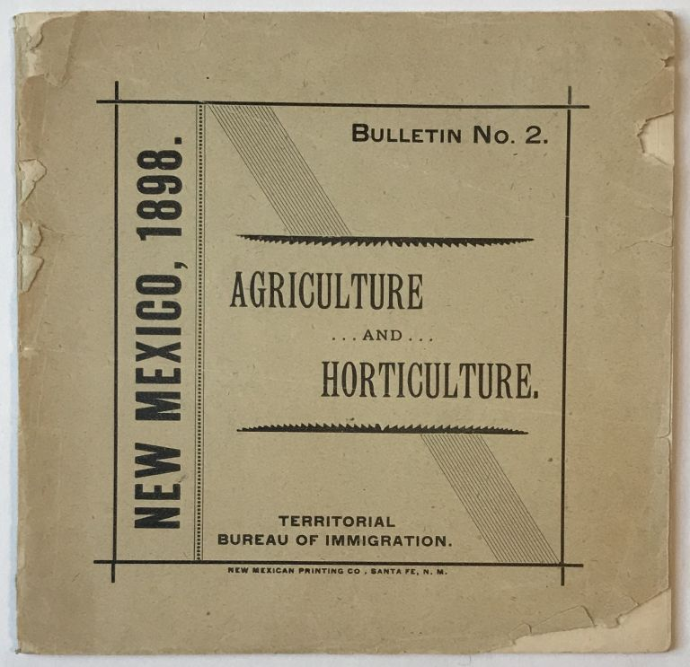 New Mexico, 1898. Bulletin No. 2, Agriculture and Horticulture [cover title]. New Mexico.