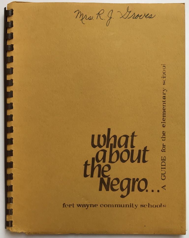 What about the Negro. A Guide for the Elementary School. African-Americana, Fort Wayne Community Schools.