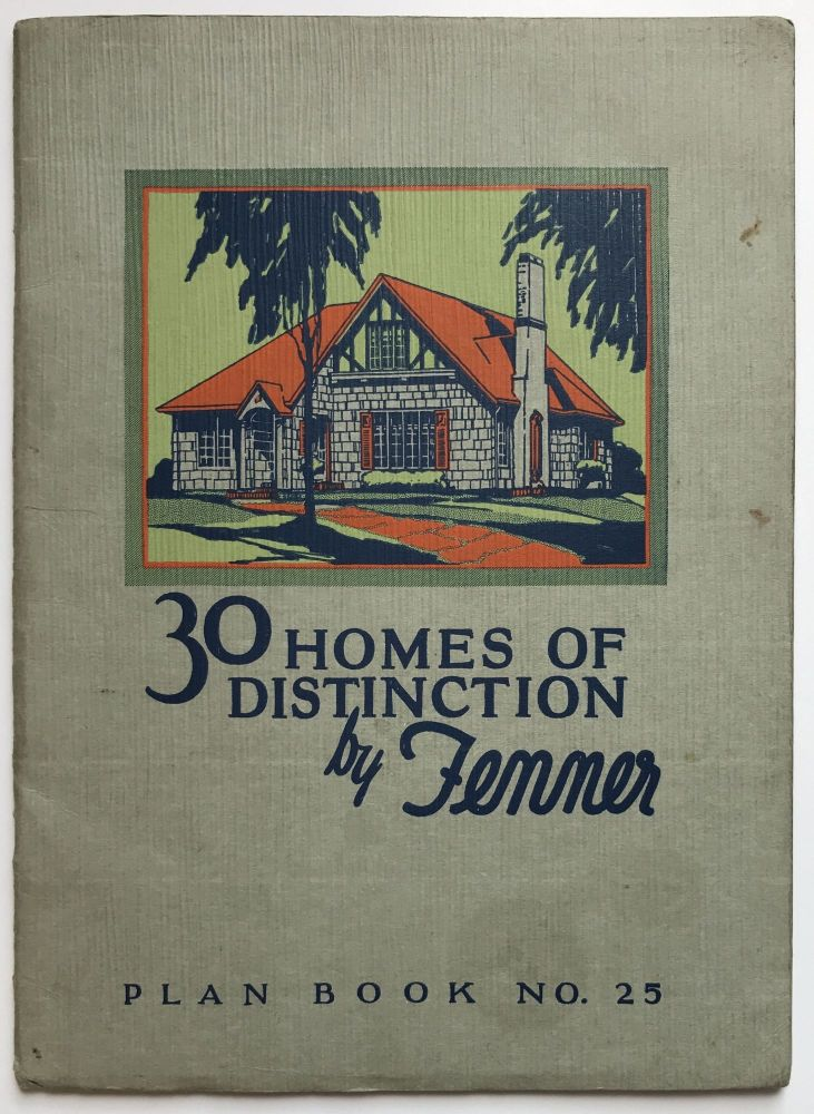 30 Homes of Distinction by Fenner. Fenner Manufacturing Company, Redicut Building Company.