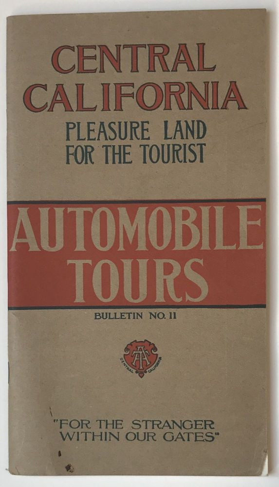 "Central California. Pleasure Land for the Tourist. Automobile Tours ""for the Stranger Within Our Gates"" California."
